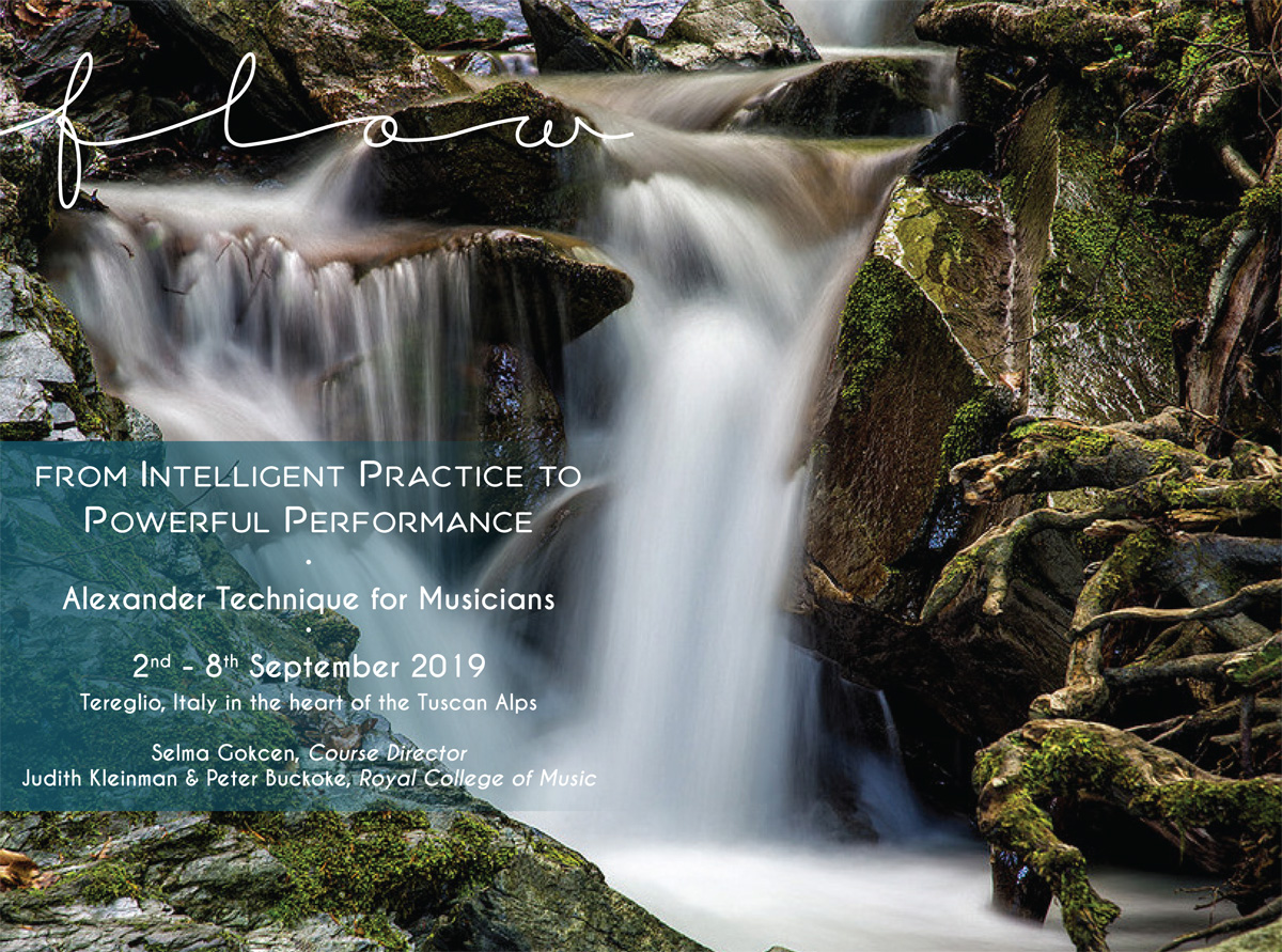 FLOW - THE ALEXANDER TECHNIQUE IN MUSIC & MOVEMENT, 2nd - 8th September 2018, Selma Gokcen, Course Director - Judith Kleinman & Peter Buckoke, Royal College of Music - Tereglio, Italy in the heart of the Tuscan Alps